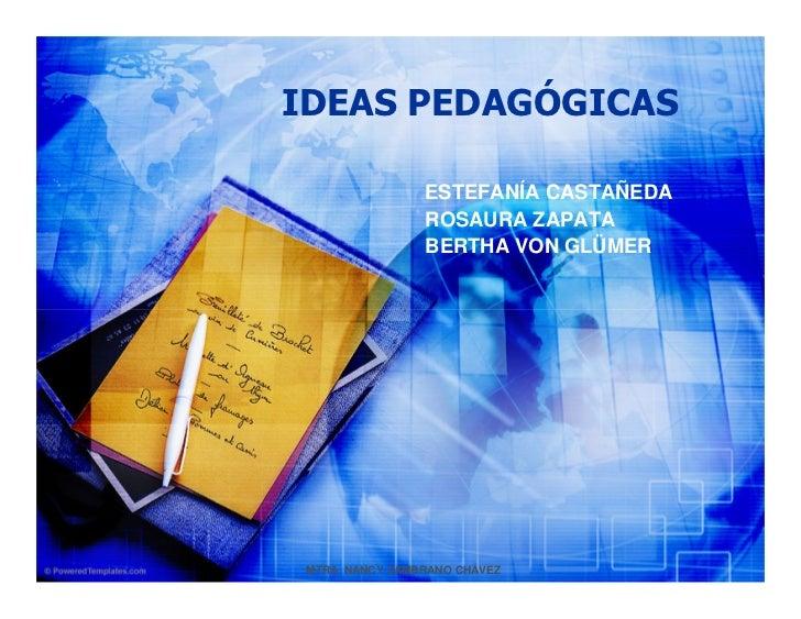 IDEAS PEDAGÓGICAS                   ESTEFANÍA CASTAÑEDA                  ROSAURA ZAPATA                  BERTHA VON GLÜMER...