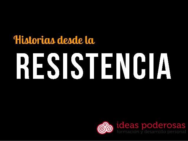 Ideas poderosas historias desde la resistencia