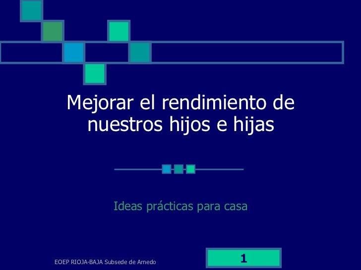Mejorar el rendimiento de nuestros hijos e hijas Ideas prácticas para casa EOEP RIOJA-BAJA Subsede de Arnedo