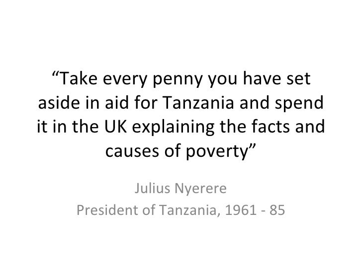 """Take every penny you have setaside in aid for Tanzania and spendit in the UK explaining the facts and          causes of ..."