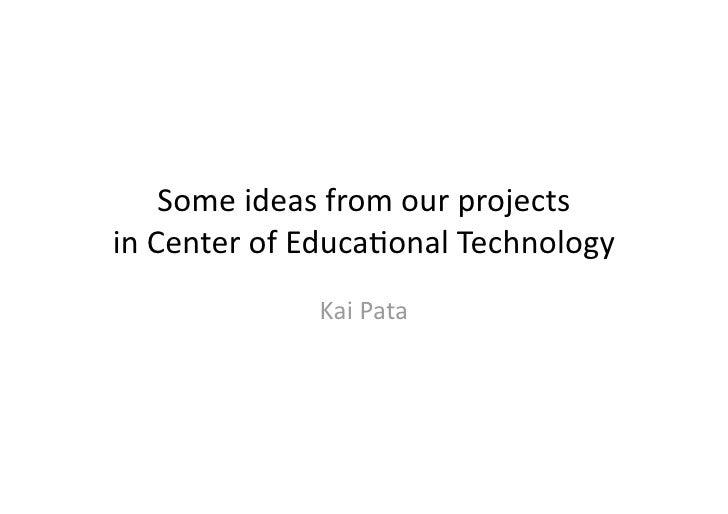 Someideasfromourprojects inCenterofEduca4onalTechnology               KaiPata