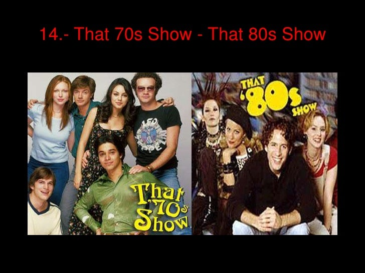 14.- That 70s Show - That 80s Show