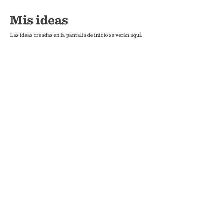 Mis ideas Las ideas creadas en la pantalla de inicio se verán aquí.