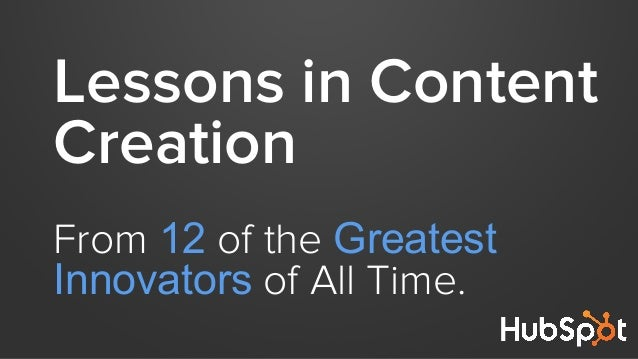Lessons in Content Creation From 12 of the Greatest Innovators of All Time.