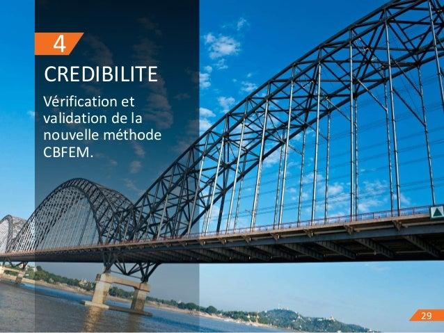 29 4 CREDIBILITE 29 Vérification et validation de la nouvelle méthode CBFEM.