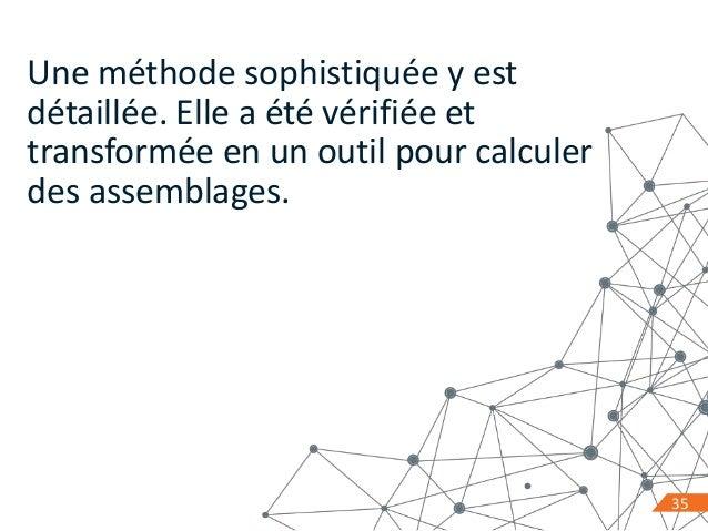 35 Une méthode sophistiquée y est détaillée. Elle a été vérifiée et transformée en un outil pour calculer des assemblages....