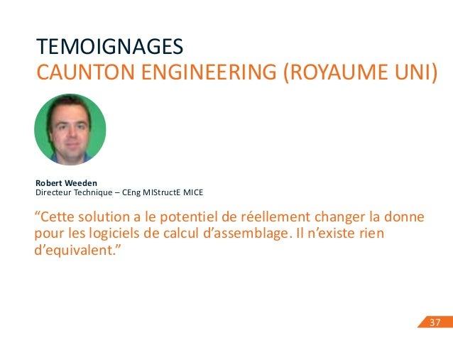 """37 TEMOIGNAGES CAUNTON ENGINEERING (ROYAUME UNI) 37 Robert Weeden Directeur Technique – CEng MIStructE MICE """"Cette solutio..."""