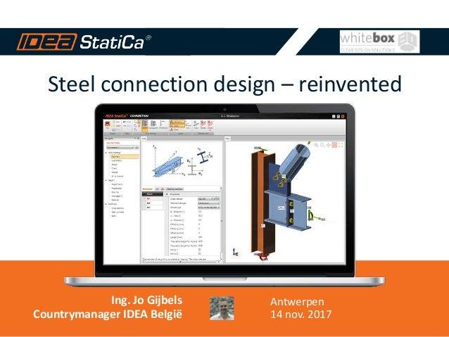 Steel connection design – reinvented Ing. Jo Gijbels Countrymanager IDEA België Antwerpen 14 nov. 2017