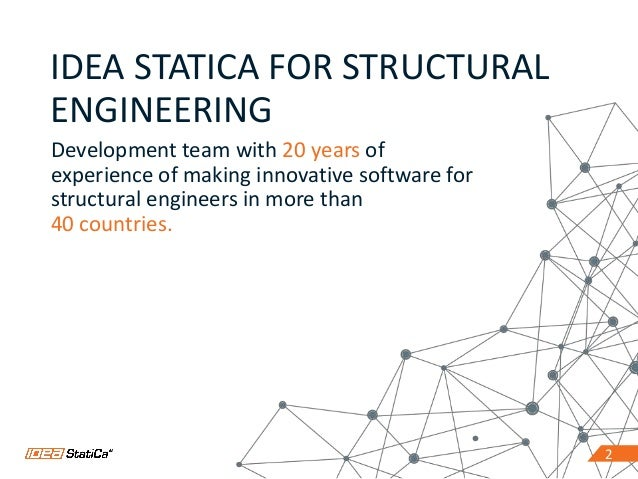 2 IDEA STATICA FOR STRUCTURAL ENGINEERING Development team with 20 years of experience of making innovative software for s...