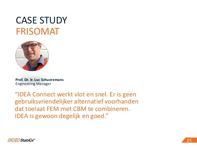 "25 CASE STUDY FRISOMAT 25 Prof. Dr. Ir. Luc Schueremans Engineering Manager ""IDEA Connect werkt vlot en snel. Er is geen g..."