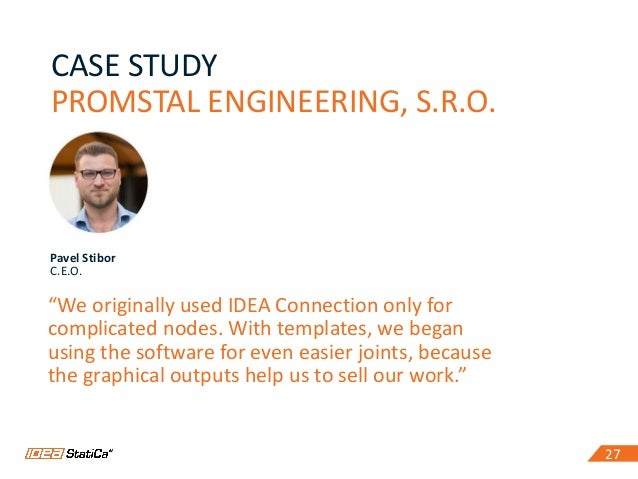 """27 CASE STUDY PROMSTAL ENGINEERING, S.R.O. 27 Pavel Stibor C.E.O. """"We originally used IDEA Connection only for complicated..."""