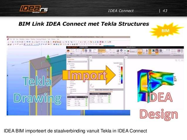 IDEA Connect BIM Link IDEA Connect met Tekla Structures 43 IDEA BIM importeert de staalverbinding vanuit Tekla in IDEA Con...