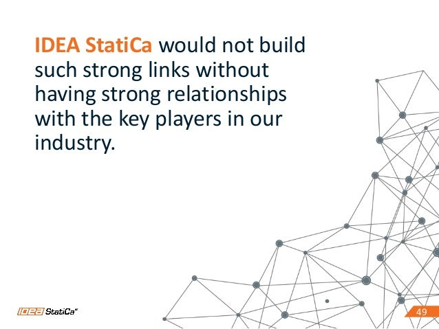 4949 IDEA StatiCa would not build such strong links without having strong relationships with the key players in our indust...