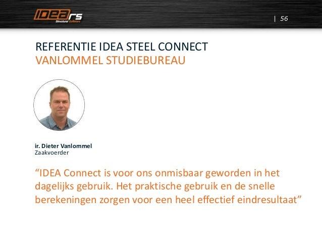 """56 REFERENTIE IDEA STEEL CONNECT VANLOMMEL STUDIEBUREAU ir. Dieter Vanlommel Zaakvoerder """"IDEA Connect is voor ons onmisba..."""