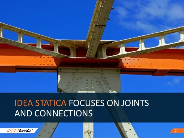 7 IDEA STATICA FOCUSES ON JOINTS AND CONNECTIONS 7