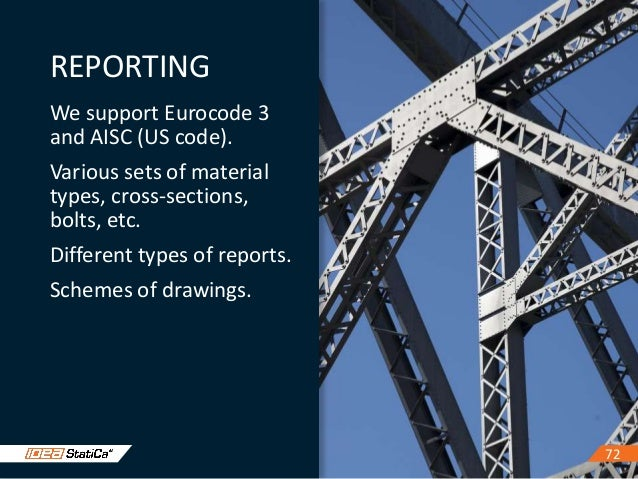 7373 OUTPUT REPORT Three types of output reports – one line, 1 page and detailed. All checks according to Eurocode or AISC...