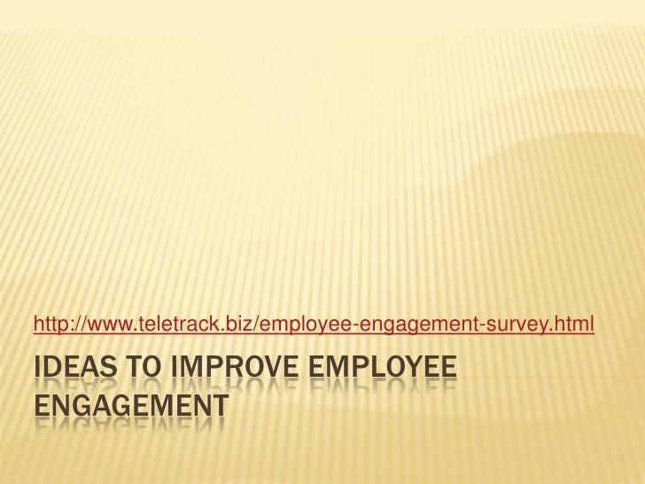 http://www.teletrack.biz/employee-engagement-survey.htmlIDEAS TO IMPROVE EMPLOYEEENGAGEMENT