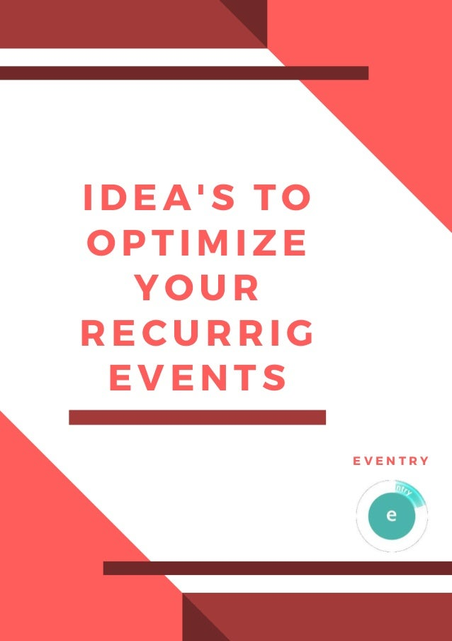 IDEA'S TO OPTIMIZE YOUR RECURRIG EVENTS E V E N T R Y
