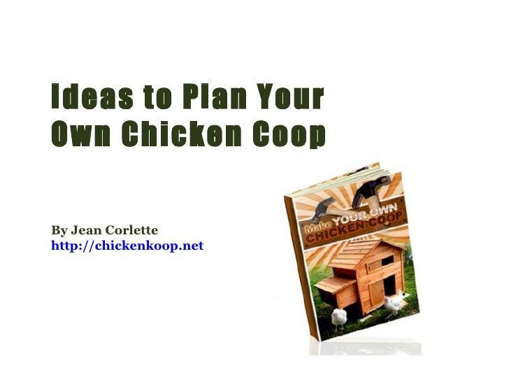 Ideas to Plan Your Own Chicken Coop By Jean Corlette http://chickenkoop.net