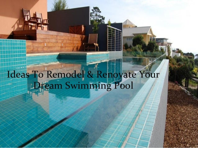 Swimming Pool Renovation Ideas : Ideas to remodel renovate your dream swimming pool