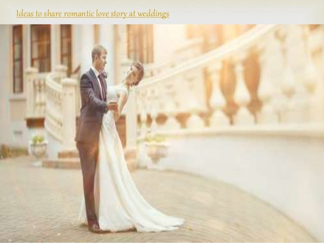 Ideas to share romantic love story at weddings