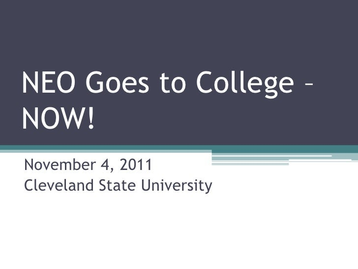 NEO Goes to College –NOW!November 4, 2011Cleveland State University