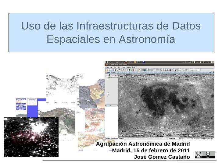 Uso de las Infraestructuras de Datos    Espaciales en Astronomía               Agrupación Astronómica de Madrid           ...