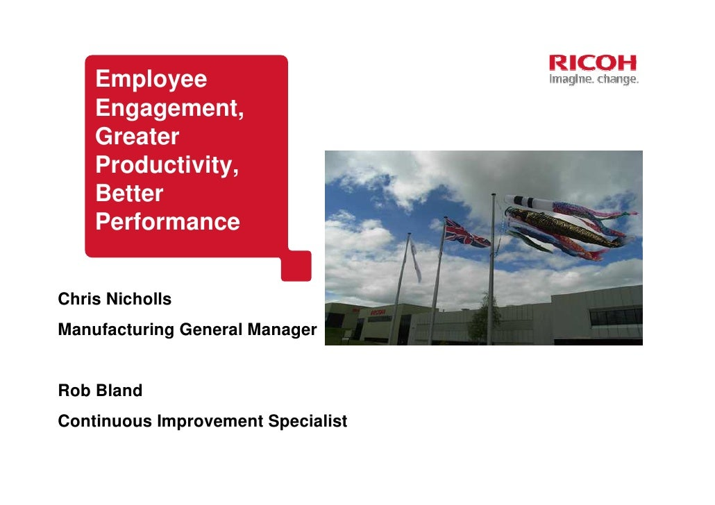 Employee    Engagement,    Greater    Productivity,    Better    PerformanceChris NichollsManufacturing General ManagerRob...