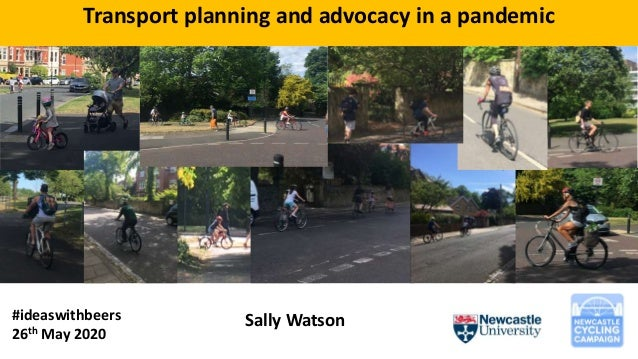 Sally Watson#ideaswithbeers 26th May 2020 Transport planning and advocacy in a pandemic