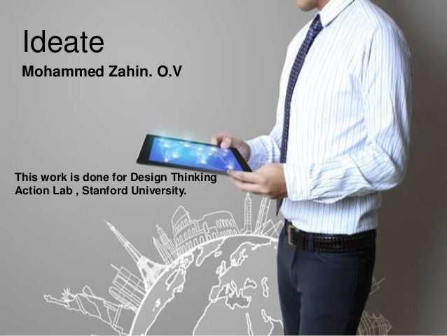Ideate Mohammed Zahin. O.V This work is done for Design Thinking Action Lab , Stanford University.