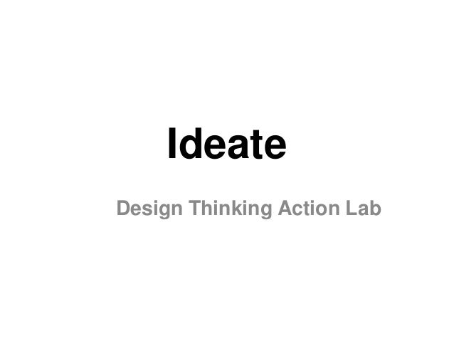 Ideate Design Thinking Action Lab