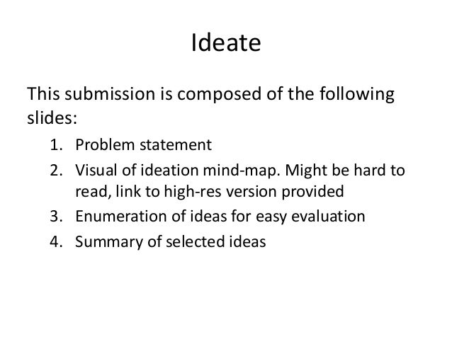 Ideate This submission is composed of the following slides: 1. Problem statement 2. Visual of ideation mind-map. Might be ...