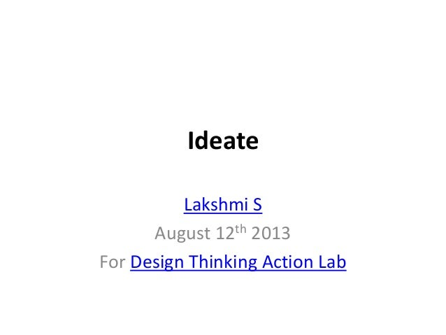 Ideate Lakshmi S August 12th 2013 For Design Thinking Action Lab