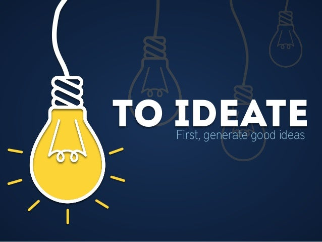 to ideateFirst, generate good ideas