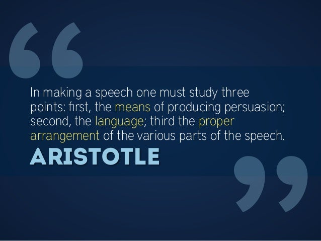 """In making a speech one must study three points: first, the means of producing persuasion; second, the language; third the ..."