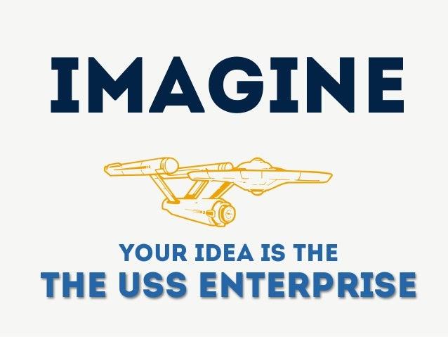 Your idea is the The USS Enterprise Imagine z