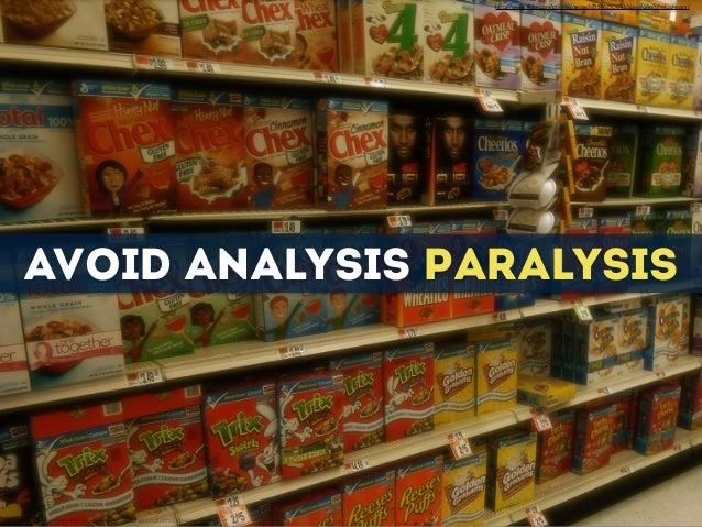 avoid analysis Paralysis http://www.flickr.com/photos/indrarado/1862859720/sizes/o/in/photostream/ http://www.flickr.com/pho...