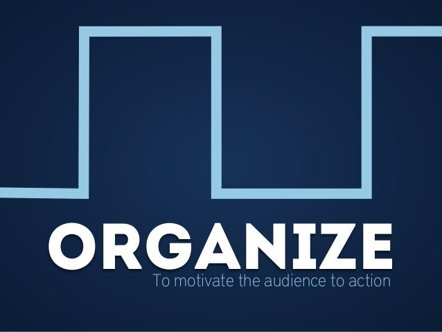 organizeTo motivate the audience to action