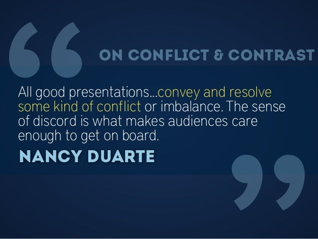 """""""All good presentations...convey and resolve some kind of conflict or imbalance. The sense of discord is what makes audien..."""