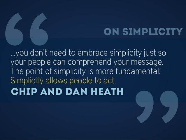 """""""...you don't need to embrace simplicity just so your people can comprehend your message. The point of simplicity is more ..."""