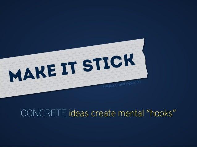 "CONCRETE ideas create mental ""hooks"" (Heath, C. and Heath, D.)Make it stick"