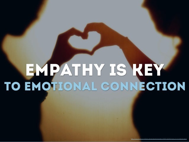 Empathy is key http://www.flickr.com/photos/amandasphotographs/2905142283/sizes/o/in/photostream/ to emotional connection