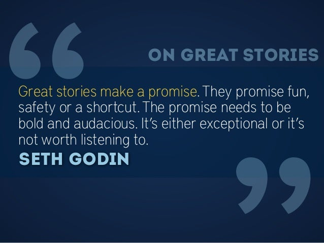 """""""Great stories make a promise. They promise fun, safety or a shortcut. The promise needs to be bold and audacious. It's ei..."""