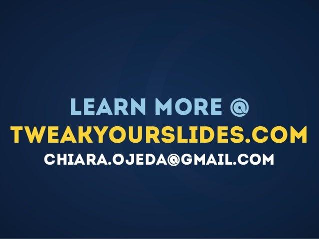 @Learn more @ tweakyourslides.com chiara.ojeda@gmail.com