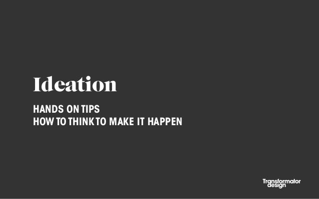 IdeationHANDS ON TIPSHOW TO THINK TO MAKE IT HAPPEN
