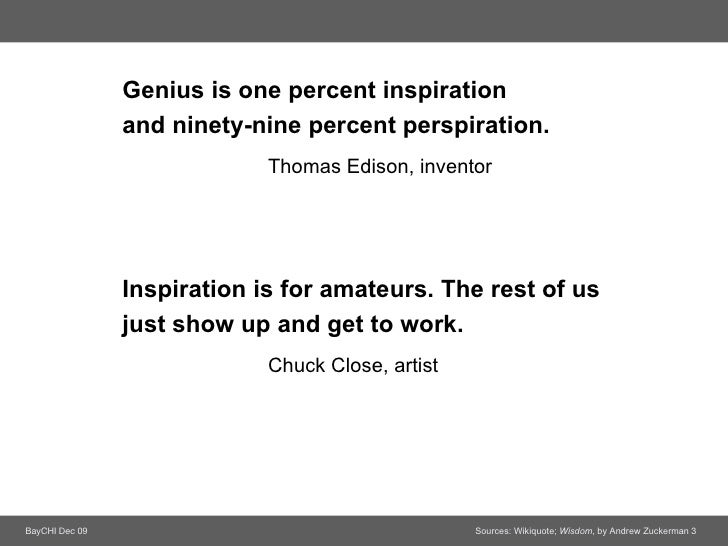 """""""Genius is one percent inspiration and ninety-nine percent perspiration."""""""