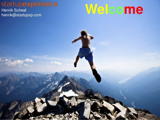 Henrik Scheel henrik@startupxp.com Welcome