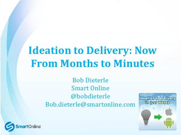 Ideation to Delivery: Now From Months to Minutes            Bob Dieterle            Smart Online           @bobdieterle   ...