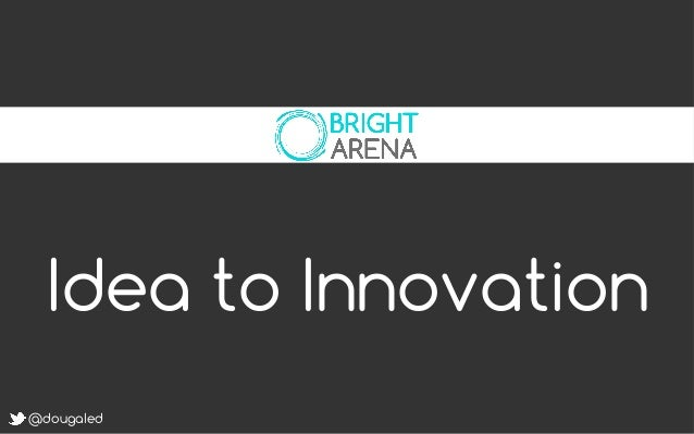 Idea to Innovation @dougaled
