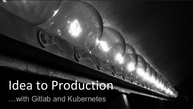 …with Gitlab and Kubernetes